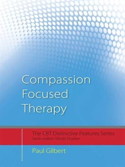 Compassion Focused Therapy: Distinctive Features by Paul Gilbert