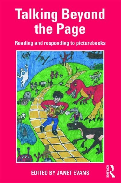 Talking Beyond the Page: Reading and responding to picturebooks by Janet Evans