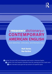 A Frequency Dictionary of Contemporary American English: Word Sketches, Collocates and Thematic…