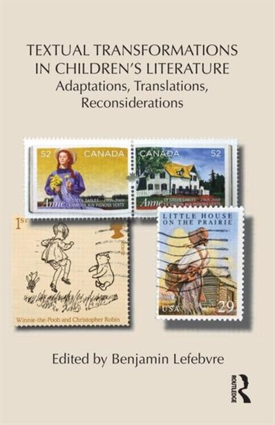 Textual Transformations in Children's Literature: Adaptations, Translations, Reconsiderations by Benjamin Lefebvre