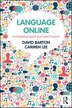 Language Online: Investigating Digital Texts And Practices by David Barton