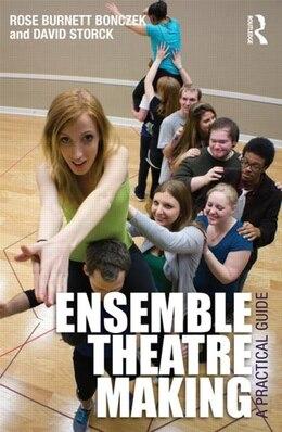 Book Ensemble Theatre Making: A Practical Guide by Rose Burnett Bonczek