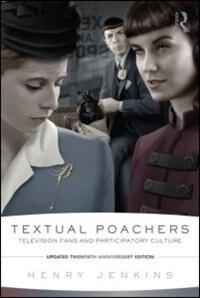 Textual Poachers: Television Fans And Participatory Culture