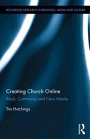 Book Creating Church Online: Ritual, Community And New Media by Tim Hutchings