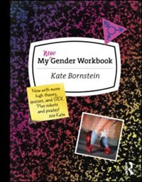 My New Gender Workbook: A Step-by-step Guide To Achieving World Peace Through Gender Anarchy And…