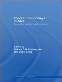 Food and Foodways in Asia: Resource, Tradition and Cooking by Sidney Cheung