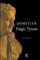 Domitian: Tragic Tyrant