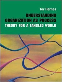 Understanding Organization as Process: Theory for a Tangled World