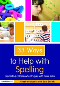 33 Ways to Help with Spelling: Supporting children who struggle with basic skills