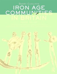 Iron Age Communities in Britain: An Account Of England, Scotland And Wales From The Seventh Century…