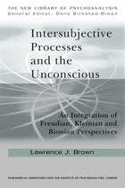 Intersubjective Processes and the Unconscious: An Integration of Freudian, Kleinian and Bionian…