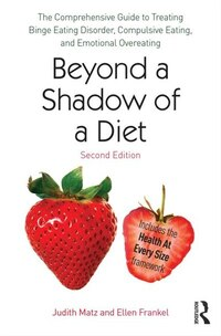 Beyond A Shadow Of A Diet: The Comprehensive Guide To Treating Binge Eating Disorder, Compulsive…
