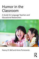 Humor In The Classroom: A Guide For Language Teachers And Educational Researchers