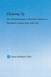 Cleaning Up: The Transformation Of Domestic Service In Twentieth Century New York by Alana Erickson Coble