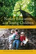 Nature Education With Young Children: Integrating Inquiry And Practice by Daniel R. Meier