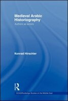 Medieval Arabic Historiography: Authors As Actors