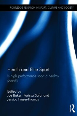 Book Health And Elite Sport: Is High Performance Sport A Healthy Pursuit? by Joe Baker