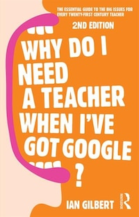 Why Do I Need A Teacher When I've Got Google?: The Essential Guide To The Big Issues For Every…
