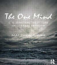 The One Mind: C.g. Jung And The Future Of Literary Criticism