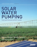Solar Water Pumping: The Earthscan Expert Guide