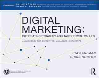 Digital Marketing: Integrating Strategy And Tactics With Values, A Guidebook For Executives, Managers, And Students by Ira Kaufman