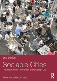 Sociable Cities: The 21st-century Reinvention Of The Garden City