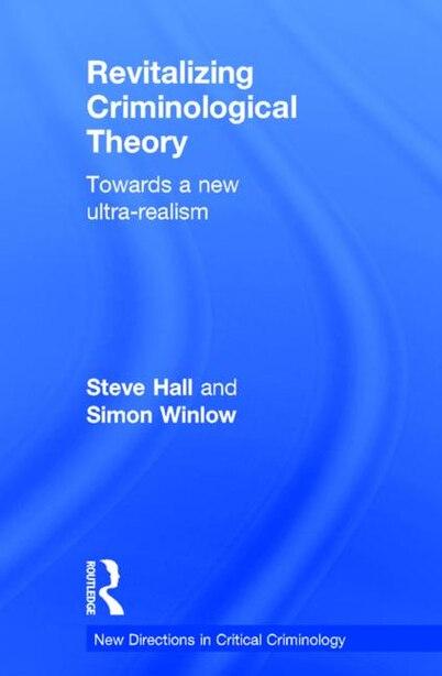 Revitalizing Criminological Theory: : Towards A New Ultra-realism de Steve Hall