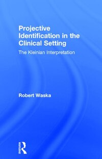 Projective Identification In The Clinical Setting: A Kleinian Interpretation