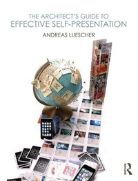 The Architect¿s Guide To Effective Self-presentation