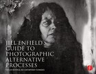 Jill Enfield¿s Guide To Photographic Alternative Processes: Popular Historical And Contemporary…