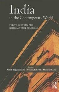 India In The Contemporary World: Polity, Economy And International Relations by Jakub Zajäczkowski