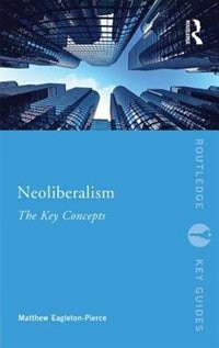 Neoliberalism: The Key Concepts
