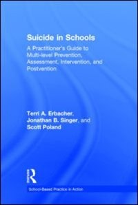 Suicide In Schools: A Practitioner's Guide To Multi-level Prevention, Assessment, Intervention, And…
