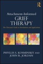 Attachment-informed Grief Therapy: The Clinician¿s Guide To Foundations And Applications