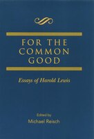 For The Common Good: Essays Of Harold Lewis