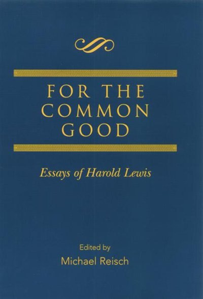 For The Common Good: Essays Of Harold Lewis by Michael Reisch