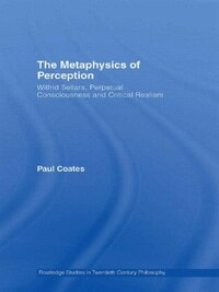 The Metaphysics of Perception: Wilfrid Sellars, Perceptual Consciousness and Critical Realism