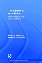 The Origins of Attachment: Infant Research And Adult Treatment