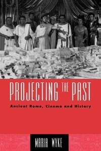 Projecting the Past: Ancient Rome, Cinema and History