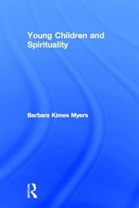 Young Children and Spirituality by Barbara Kimes Myers