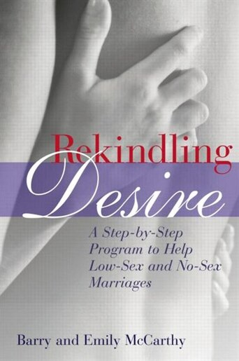 Rekindling Desire: A Step-by-Step Program to Help Low-Sex and No-Sex Marriages by Barry Mccarthy