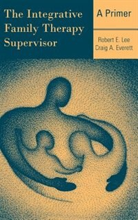 The Integrative Family Therapy Supervisor: A Primer