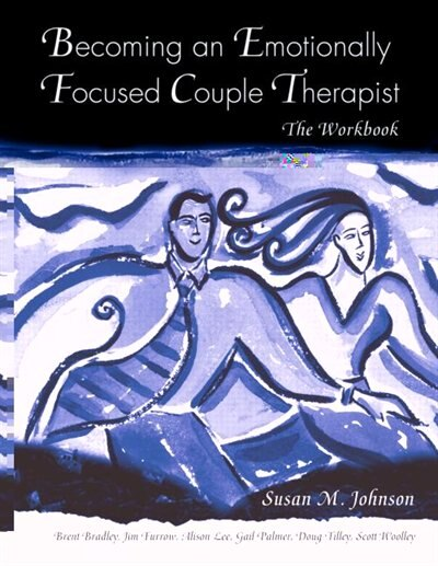 Becoming an Emotionally Focused Couple Therapist: The Workbook by Susan M. Johnson
