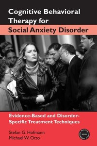 Cognitive Behavioral Therapy For Social Anxiety Disorder: Evidence-Based and Disorder-Specific…