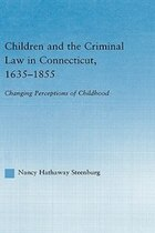 Children and the Criminal Law in Connecticut, 1635-1855: Changing Perceptions of Childhood