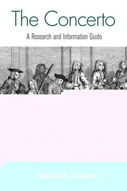 Book The Concerto: A Research and Information Guide by Stephan D. Lindeman