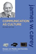Communication as Culture, Revised Edition: Essays on Media and Society