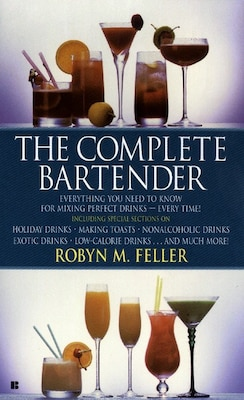 Book The Complete Bartender: Everything You Need To Know For Mixing Perfect Drinks by Robyn M. Feller
