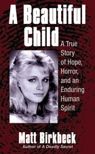 A Beautiful Child: A True Story Of Hope, Horror, And An Enduring Human Spirit