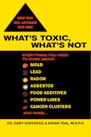 What's Toxic, What's Not: Everything You Need To Know About: Mold, Lead, Radon, Asbestos, Food…